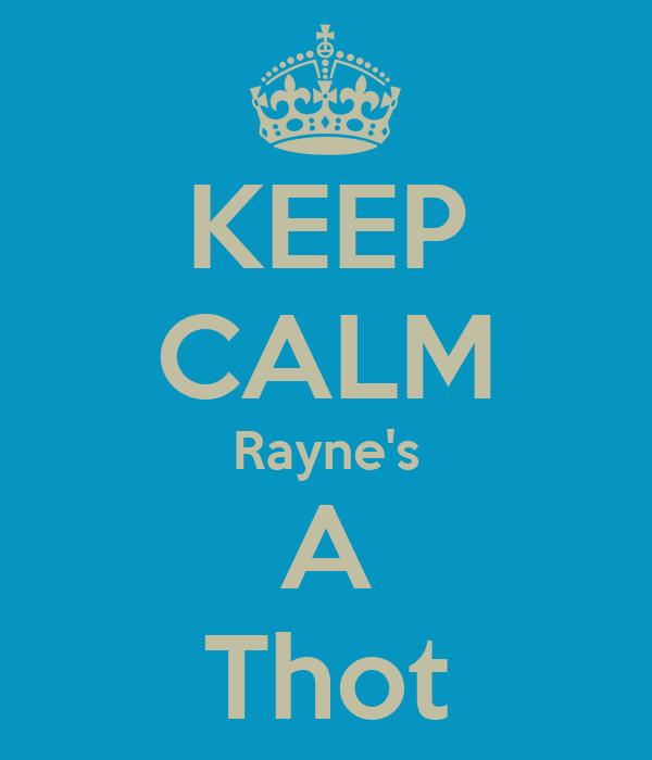 KEEP CALM Rayne's A Thot