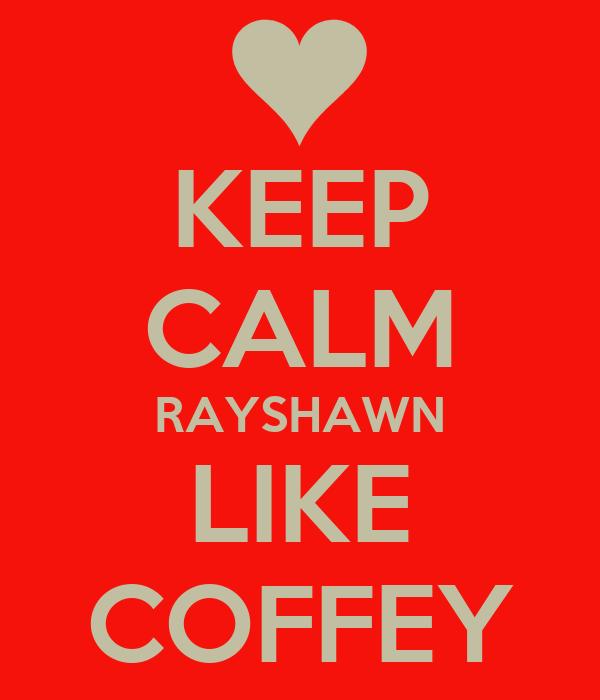 KEEP CALM RAYSHAWN LIKE COFFEY