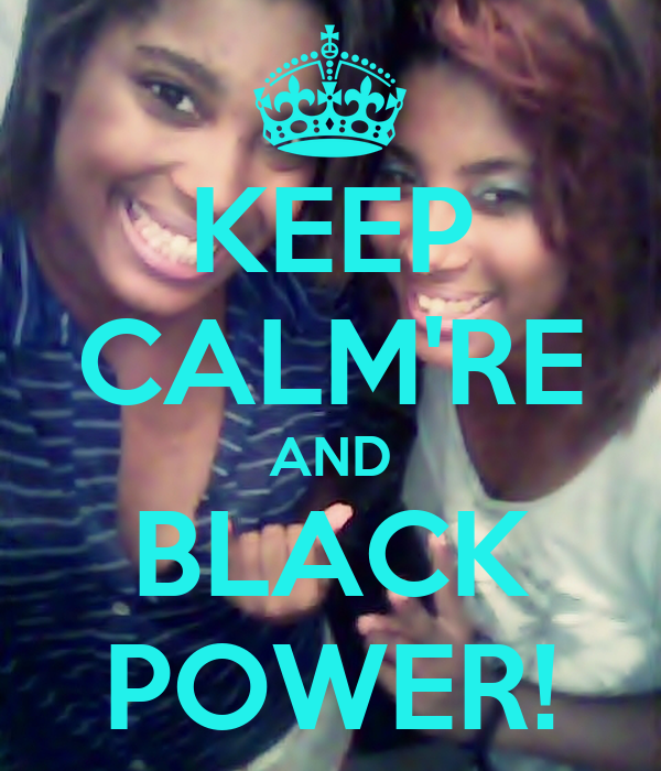 KEEP CALM'RE AND BLACK POWER!