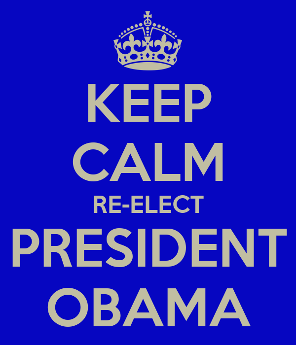 KEEP CALM RE-ELECT PRESIDENT OBAMA