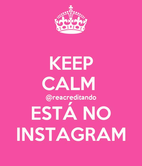 KEEP CALM  @reacreditando ESTÁ NO INSTAGRAM