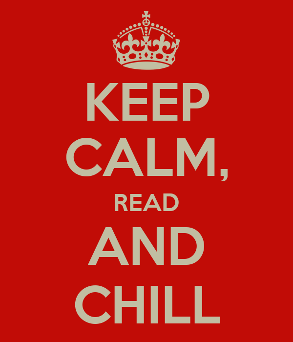 KEEP CALM, READ AND CHILL