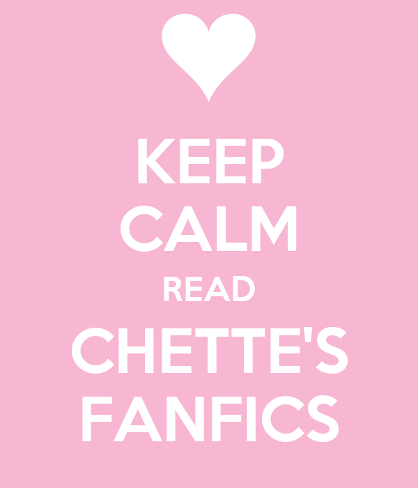KEEP CALM READ CHETTE'S FANFICS