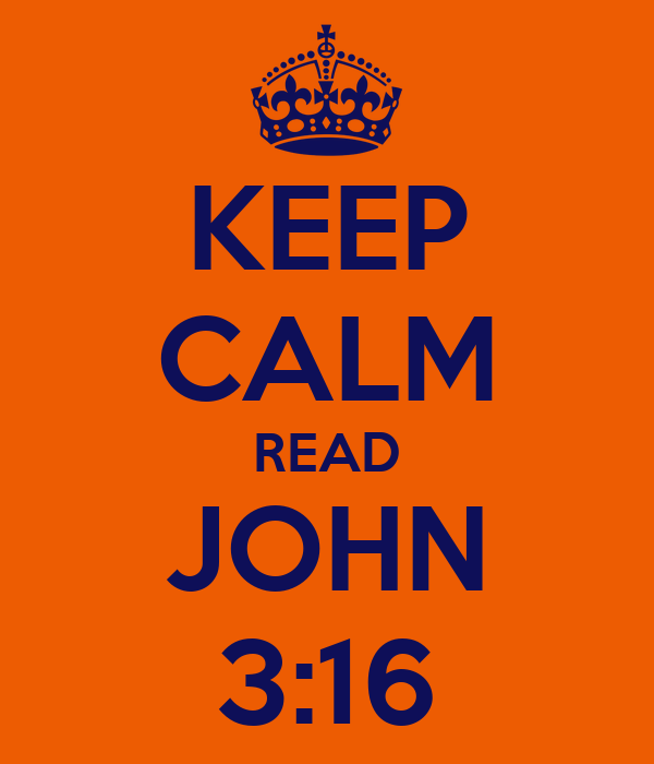 KEEP CALM READ JOHN 3:16