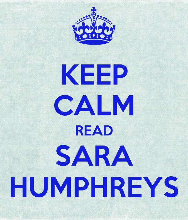 KEEP CALM READ SARA HUMPHREYS