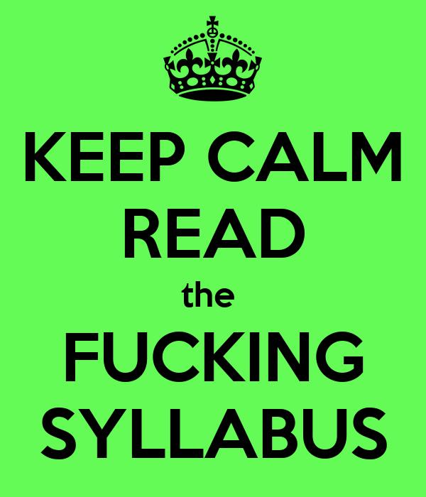 KEEP CALM READ the  FUCKING SYLLABUS