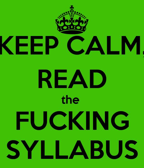 KEEP CALM, READ the  FUCKING SYLLABUS