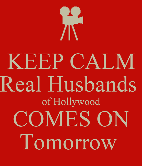 KEEP CALM Real Husbands  of Hollywood COMES ON Tomorrow