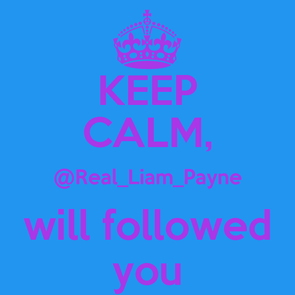 KEEP CALM, @Real_Liam_Payne will followed you