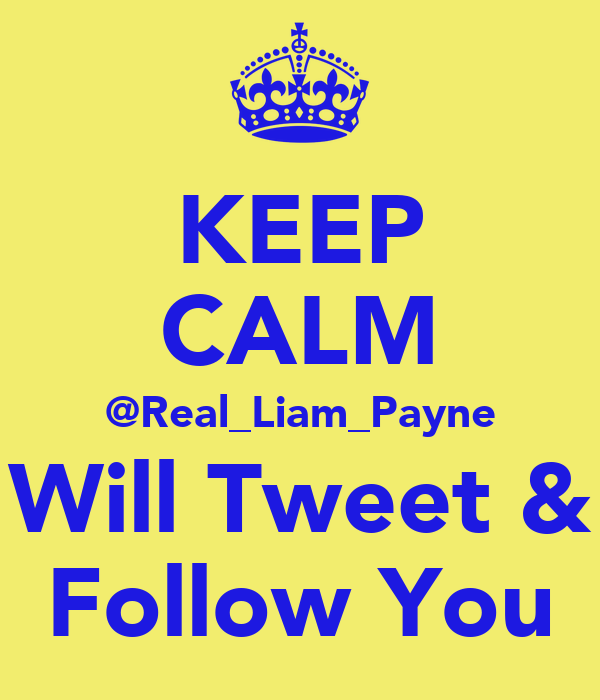 KEEP CALM @Real_Liam_Payne Will Tweet & Follow You