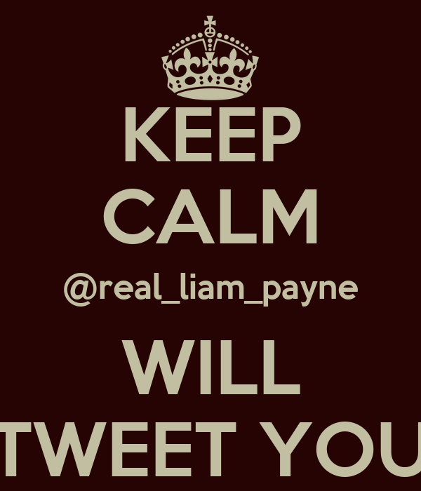 KEEP CALM @real_liam_payne WILL TWEET YOU