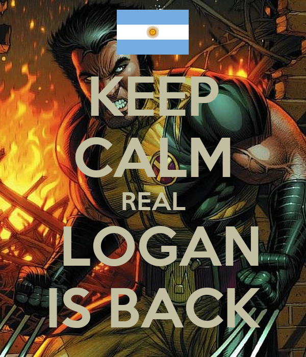KEEP CALM REAL  LOGAN IS BACK