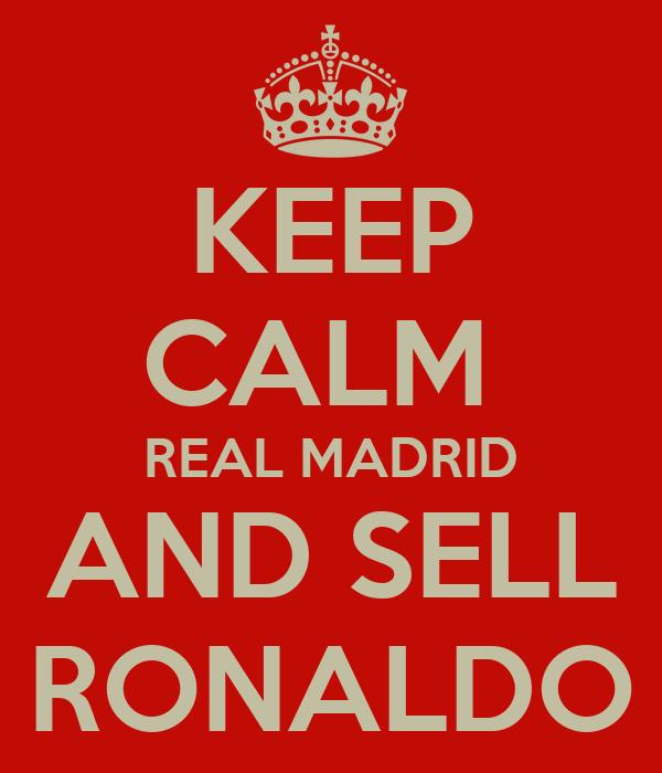 KEEP CALM  REAL MADRID AND SELL RONALDO