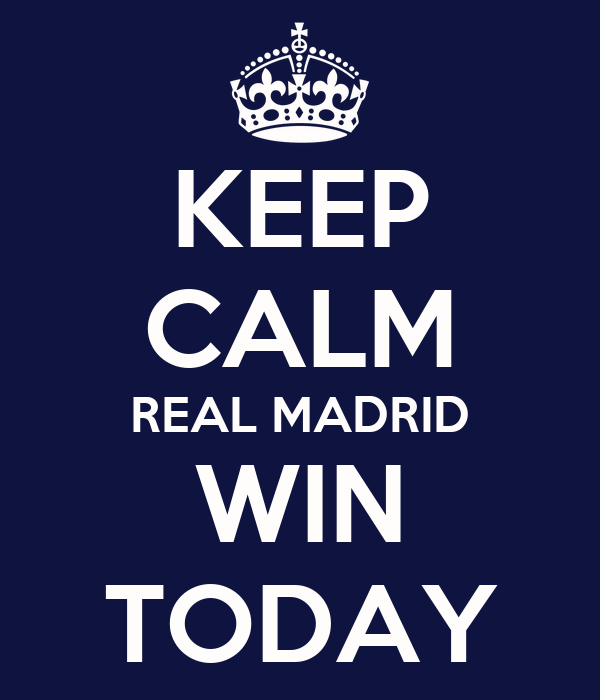 KEEP CALM REAL MADRID WIN TODAY