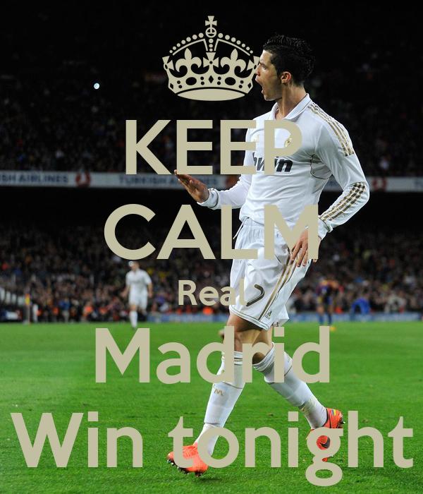 KEEP CALM Real Madrid Win tonight
