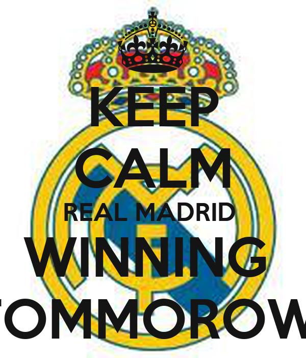 KEEP CALM REAL MADRID  WINNING  TOMMOROW