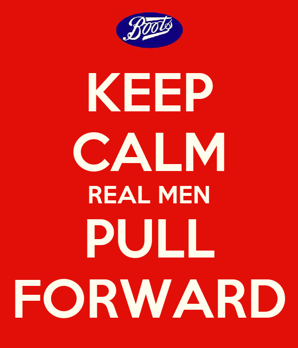 KEEP CALM REAL MEN PULL FORWARD