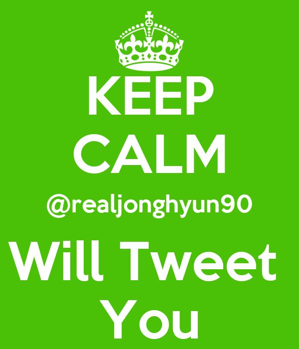 KEEP CALM @realjonghyun90 Will Tweet  You
