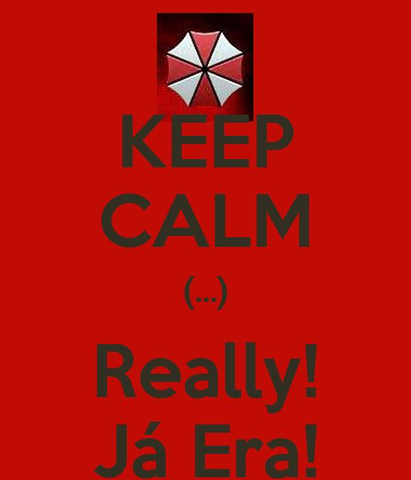 KEEP CALM (...) Really! Já Era!