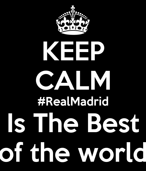 KEEP CALM #RealMadrid Is The Best of the world