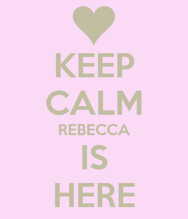 KEEP CALM REBECCA IS HERE
