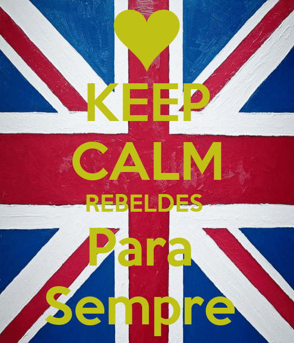 KEEP CALM REBELDES  Para  Sempre