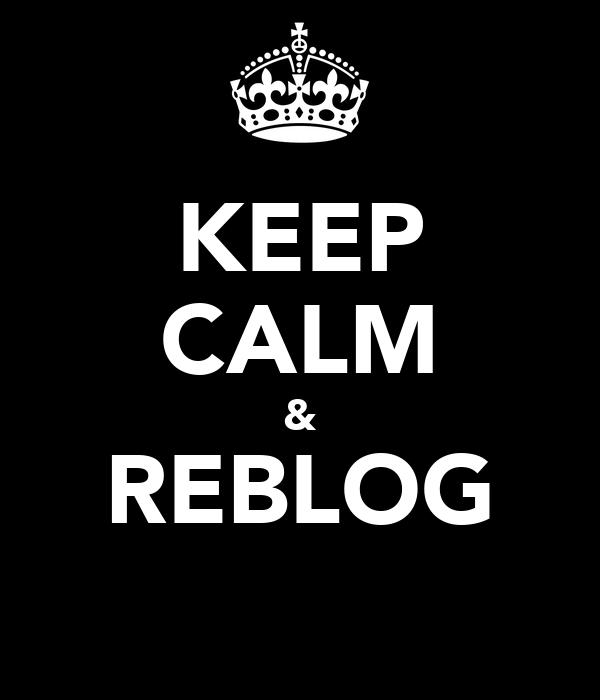 KEEP CALM & REBLOG
