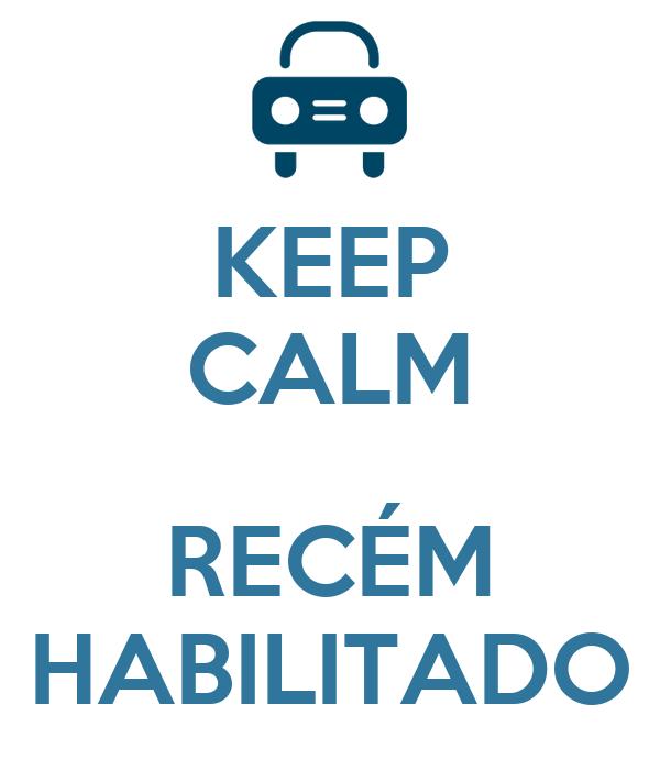 KEEP CALM  RECÉM HABILITADO
