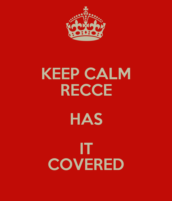 KEEP CALM RECCE HAS IT COVERED