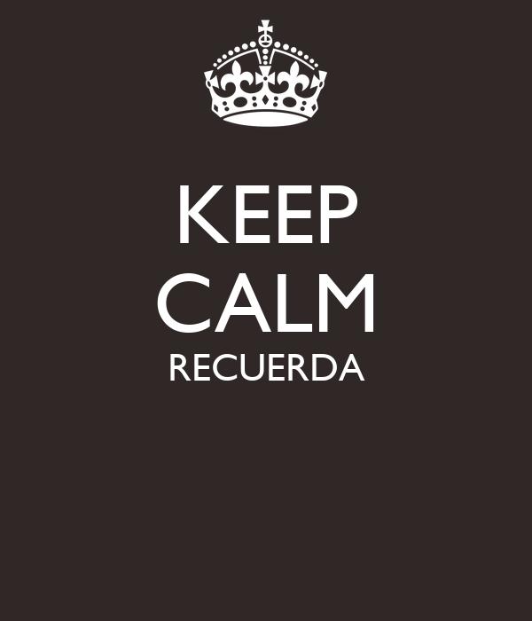 KEEP CALM RECUERDA