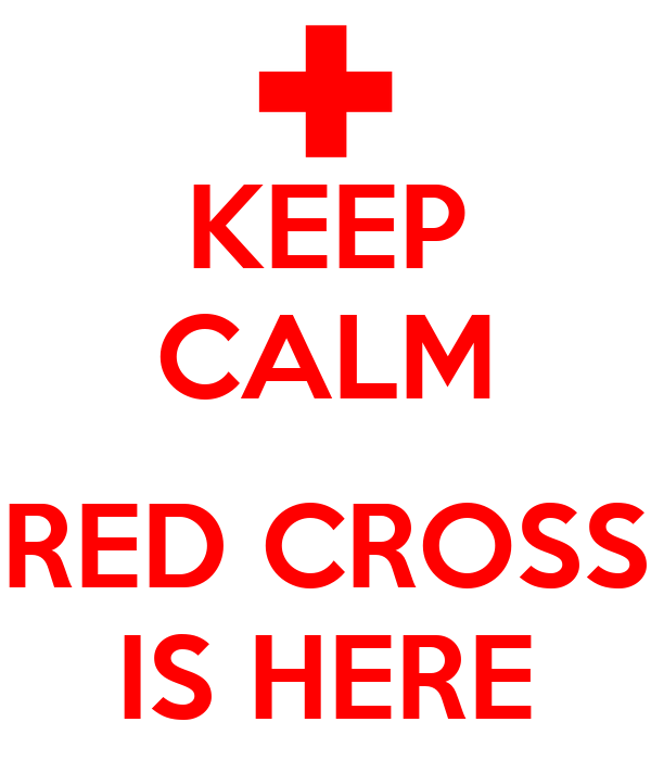 KEEP CALM  RED CROSS IS HERE