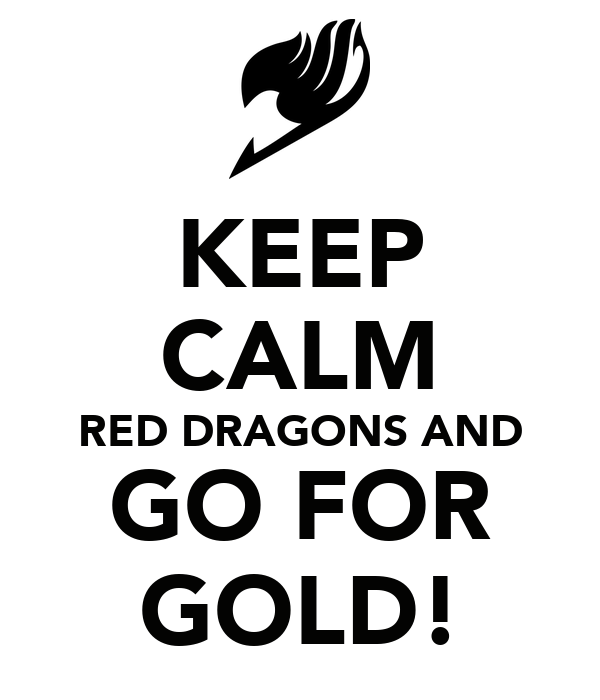 KEEP CALM RED DRAGONS AND GO FOR GOLD!