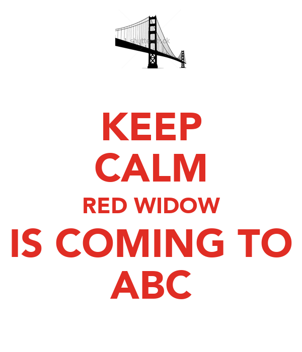 KEEP CALM RED WIDOW IS COMING TO ABC