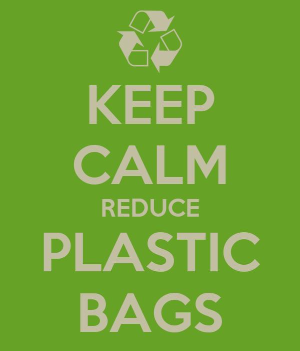 KEEP CALM REDUCE PLASTIC BAGS