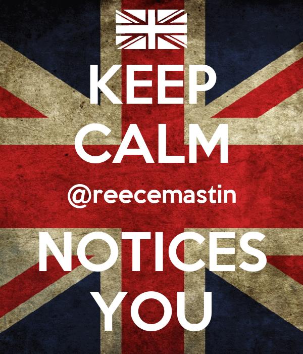 KEEP CALM @reecemastin NOTICES YOU
