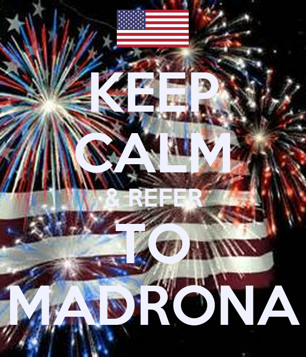 KEEP CALM & REFER TO MADRONA