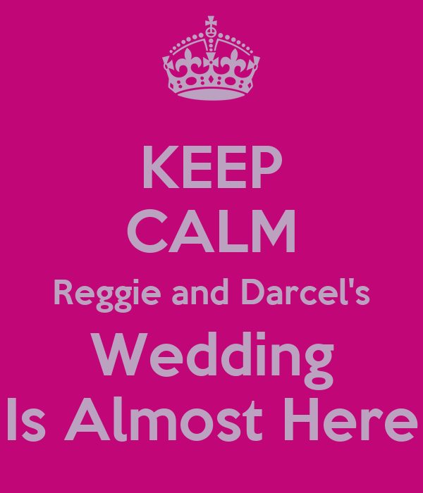 KEEP CALM Reggie and Darcel's Wedding Is Almost Here