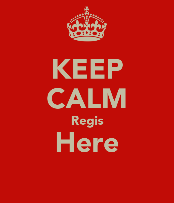 KEEP CALM Regis Here