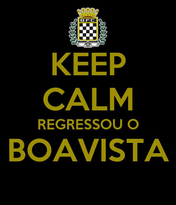 KEEP CALM REGRESSOU O BOAVISTA