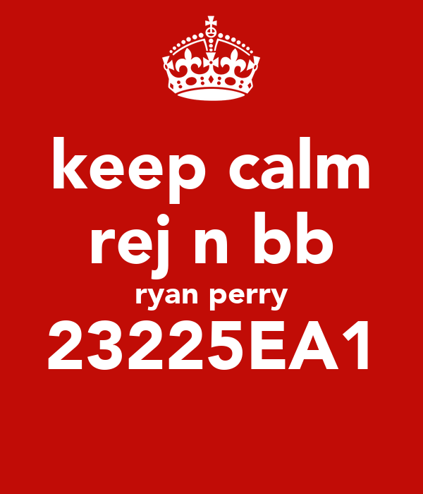 keep calm rej n bb ryan perry 23225EA1