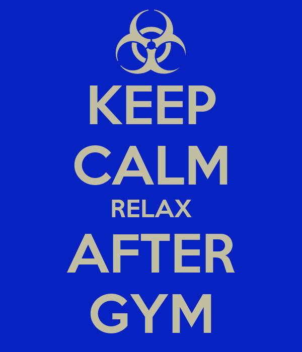 KEEP CALM RELAX AFTER GYM