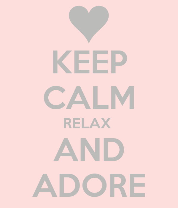 KEEP CALM RELAX  AND ADORE