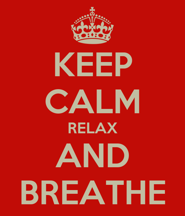 KEEP CALM RELAX AND BREATHE
