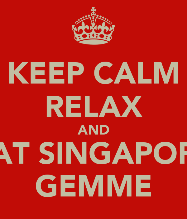 KEEP CALM RELAX AND EAT SINGAPORE GEMME