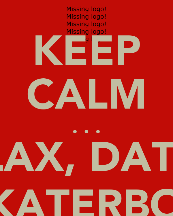 KEEP CALM . . . RELAX, DATE A SKATERBOY