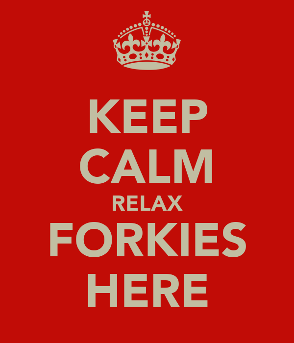 KEEP CALM RELAX FORKIES HERE