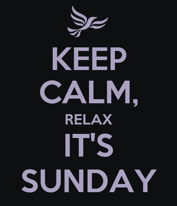 KEEP CALM, RELAX IT'S SUNDAY
