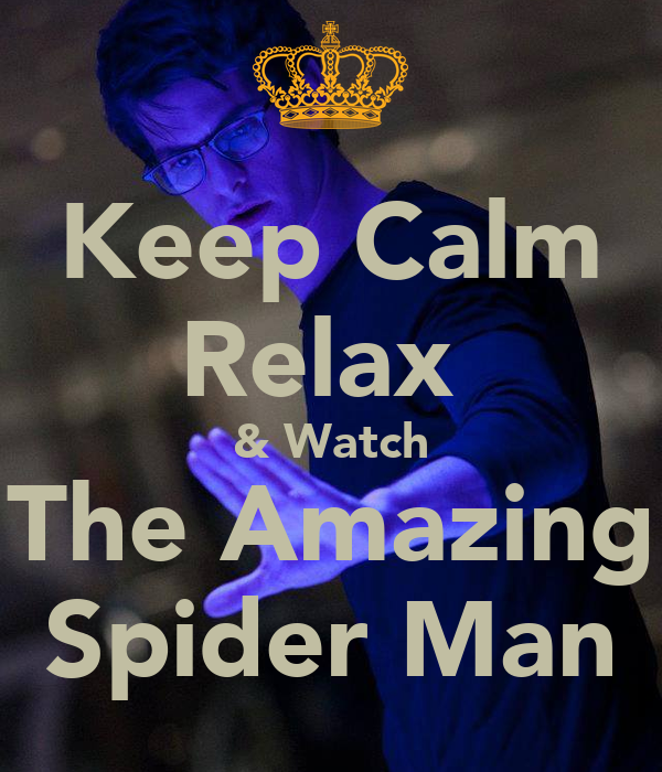 Keep Calm Relax  & Watch The Amazing Spider Man