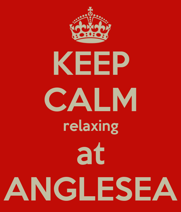 KEEP CALM relaxing at ANGLESEA