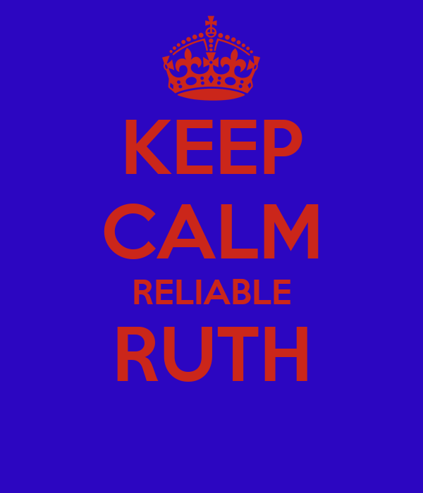KEEP CALM RELIABLE RUTH